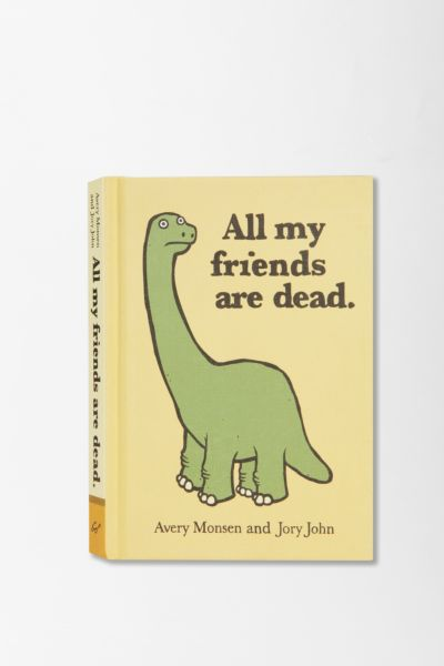 All My Friends Are Dead By Avery Monsen & Jory John