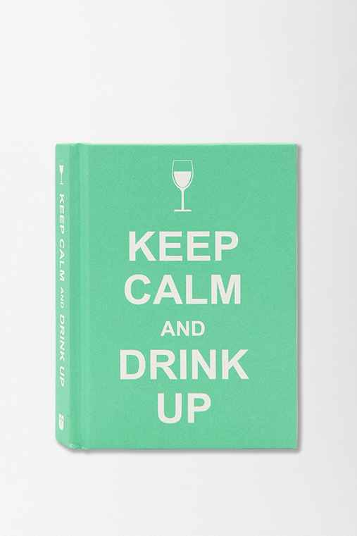Keep Calm Drink Up Edited By Andrews McMeel Publishing