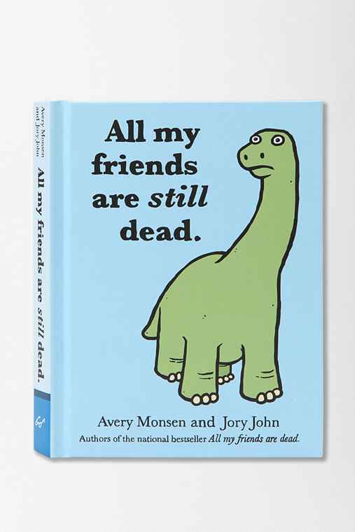 All My Friends Are Still Dead By Jory John & Avery Monson