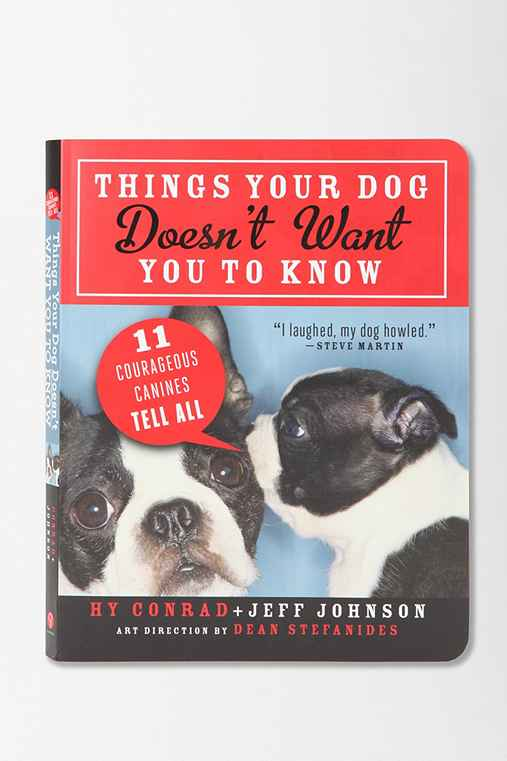 Things Your Dog Doesn't Want You To Know By Jeff Johnson & Hy Conrad