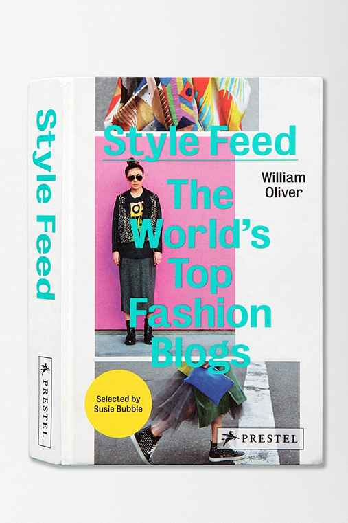 Style Feed: The World's Top Fashion Blogs By William Oliver