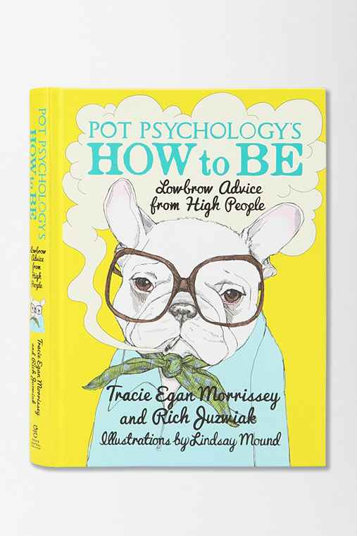 Pot Psychology's How To Be By Tracie Egan Morrissey & Rich Juzwiak