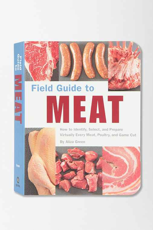 Field Guide To Meat: How to Identify, Select, and Prepare Virtually Every Meat, Poultry, and Game Cut by Aliza Green