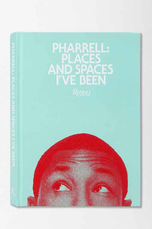 Pharrell: Places And Spaces I've Been By Pharrell Williams