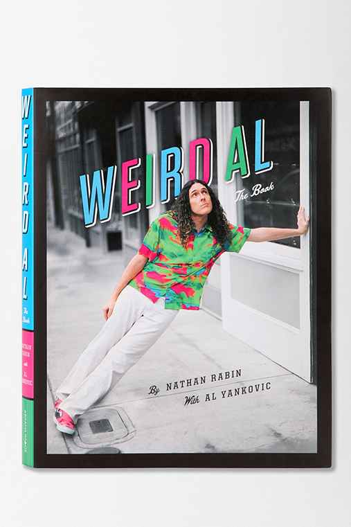 Weird Al: The Book By Nathan Rabin & Al Yankovic