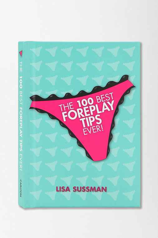 The 100 Best Foreplay Tips Ever By Lisa Sussman