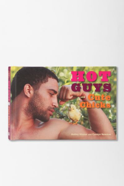 Hot Guys And Cute Chicks By Audrey Khuner & Carolyn Newman