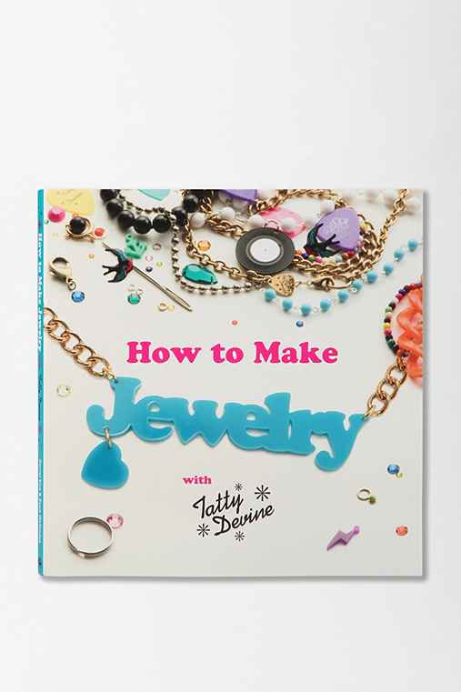 How To Make Jewelry With Tatty Devine By Harriet Vine & Rosie Wolfenden