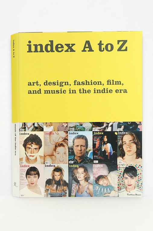 Index A To Z: Art, Design, Fashion, Film And Music In The Indie Era By Bob Nickas, Bruce LaBruce, Peter Halley and Wendy Vogel