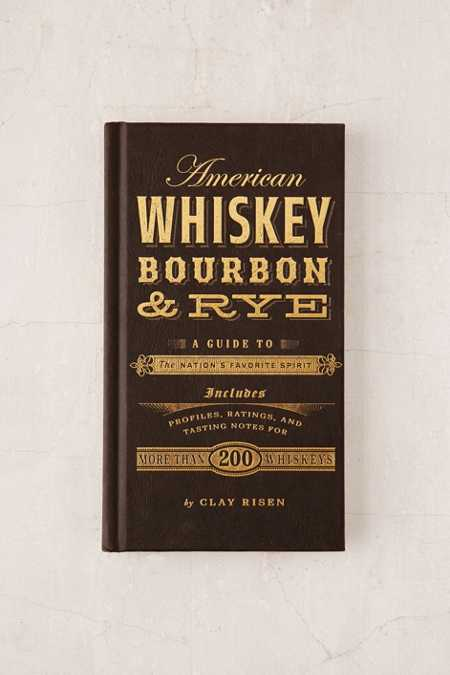 American Whiskey, Bourbon & Rye: A Guide to the Nation's Favorite Spirit By Clay Risen