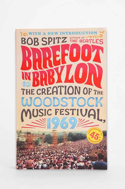 Barefoot in Babylon The Creation of the Woodstock Music