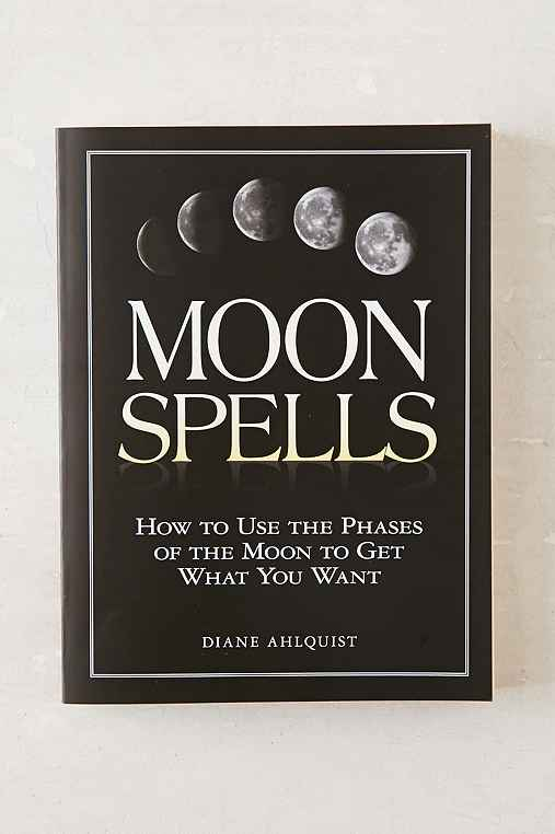 Moon Spells: How To Use The Phases Of The Moon To Get What You Want By Diane Ahlquist,ASSORTED,ONE SIZE