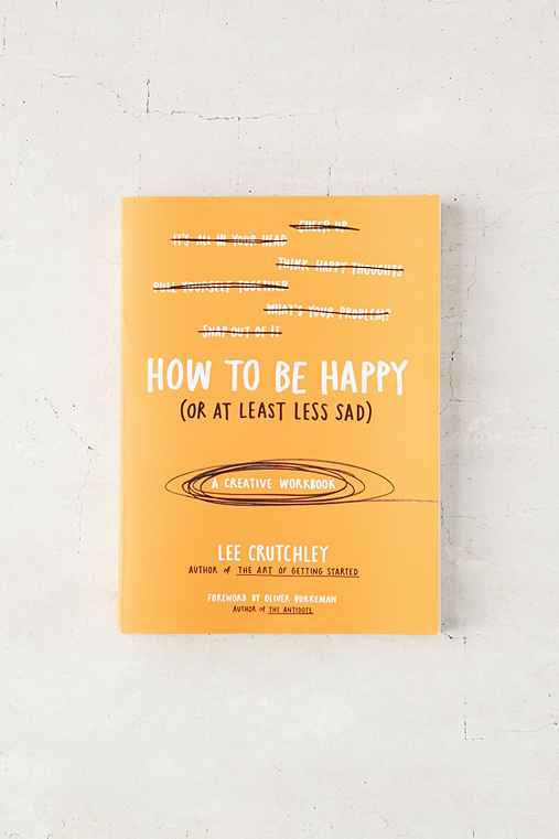 How To Be Happy (Or At Least Less Sad): A Creative Workbook By Lee Crutchley,ASSORTED,ONE SIZE