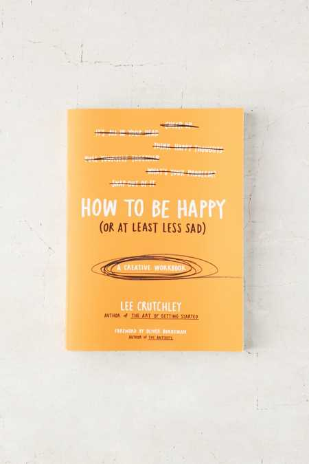 How To Be Happy (Or At Least Less Sad): A Creative Workbook By Lee Crutchley
