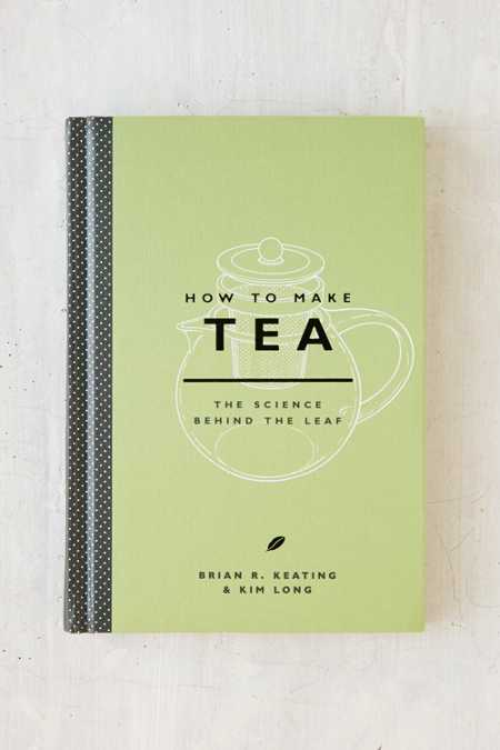 How To Make Tea: The Science Behind The Leaf By Brian Keating & Kim Long