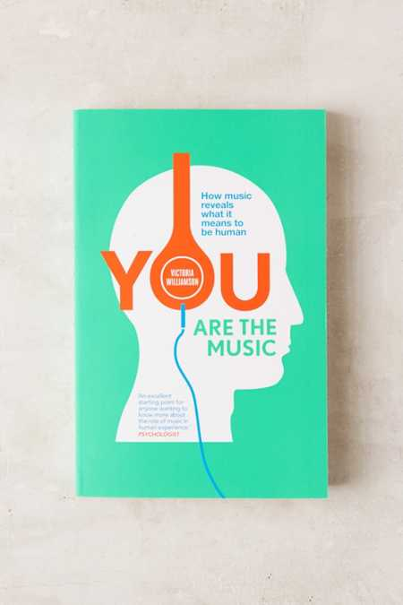 You Are The Music: How Music Reveals What It Means To Be Human By Victoria Williamson