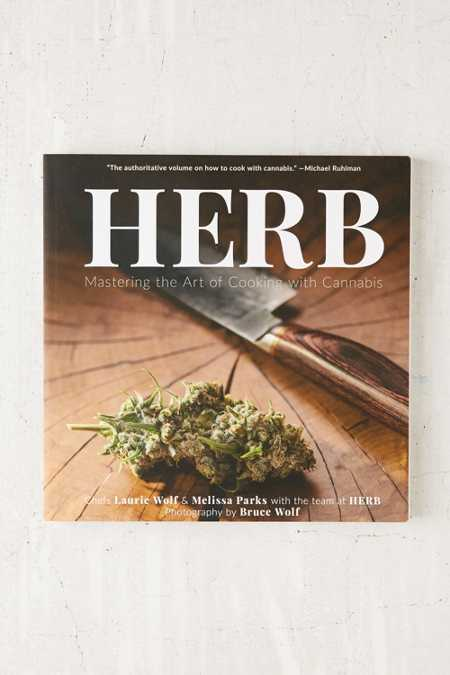 Herb: Mastering The Art Of Cooking With Cannabis By Laurie Wolf & Melissa Parks