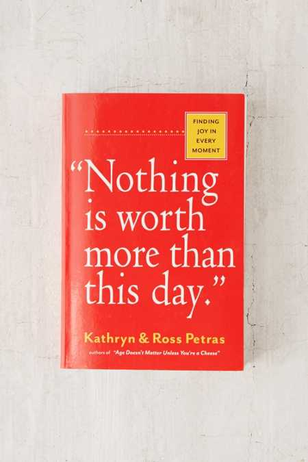 Nothing Is Worth More Than This Day By Kathryn & Ross Petras
