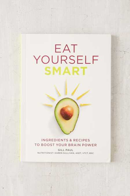 Eat Yourself Smart: Ingredients & Recipes To Boost Your Brain Power By Gill Paul
