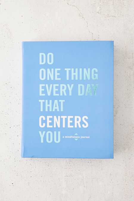 Do One Thing Every Day That Centers You: A Mindfulness Journal By Robie Rogee & Dian G. Smith