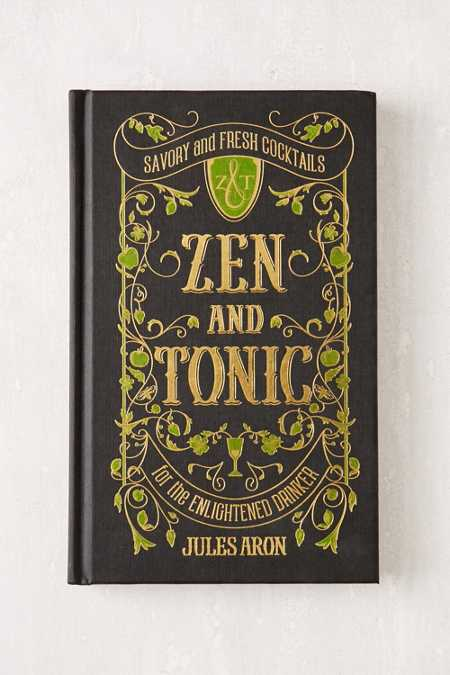 Zen And Tonic: For The Enlightened Drinker By Jules Aron