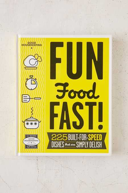 Good Housekeeping Fun Food Fast!: 225 Built-For-Speed Dishes That Are Simply Delish By Good Housekeeping