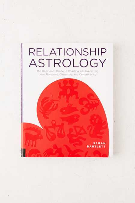 Relationship Astrology: The Beginner's Guide To Charting And Predicting Love, Romance, Chemistry and Compatibility By Sarah Bartlett