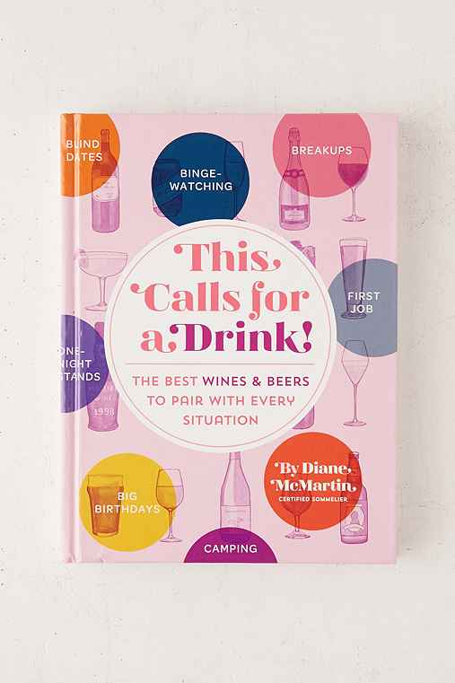 This Calls For A Drink!: The Best Wines And Beers To Pair With Every Situation By Diane McMartin,ASSORTED,ONE SIZE