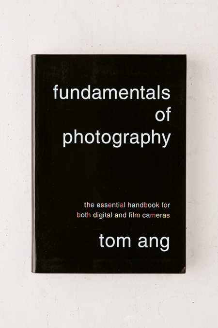 Fundamentals Of Photography: The Essential Handbook For Both Digital And Film Cameras By Tom Ang