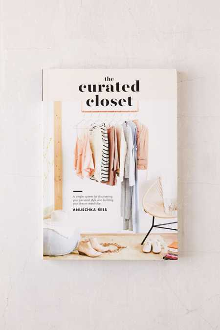 The Curated Closet: A Simple System For Discovering Your Personal Style And Building Your Dream Wardrobe By Anuschka Rees