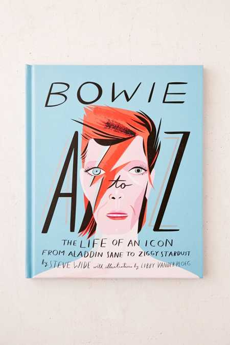 Bowie A-Z: The Life Of An Icon From Aladdin Sane To Ziggy Stardust By Steve Wide