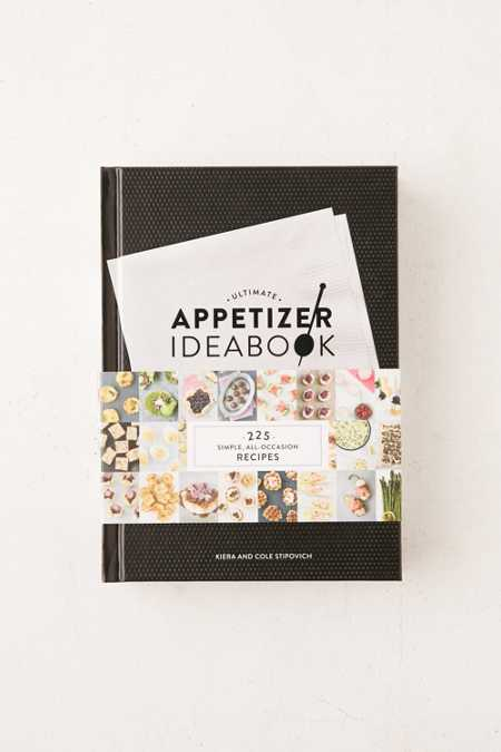 Ultimate Appetizer Ideabook: 225 Simple, All-Occasion Recipes By Kiera & Cole Stipovich