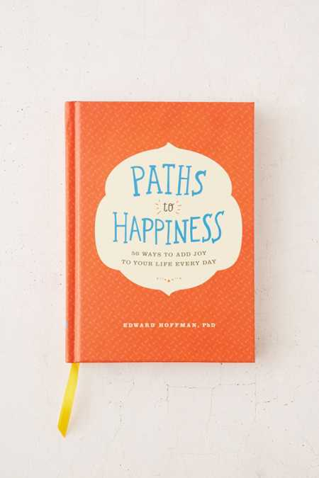 Paths To Happiness: 50 Ways To Add Joy To Your Life Every Day By Edward Hoffman, PhD