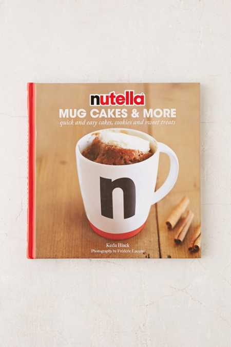 Nutella Mug Cakes And More: Quick And Easy Cakes, Cookies And Sweet Treats By Keda Black