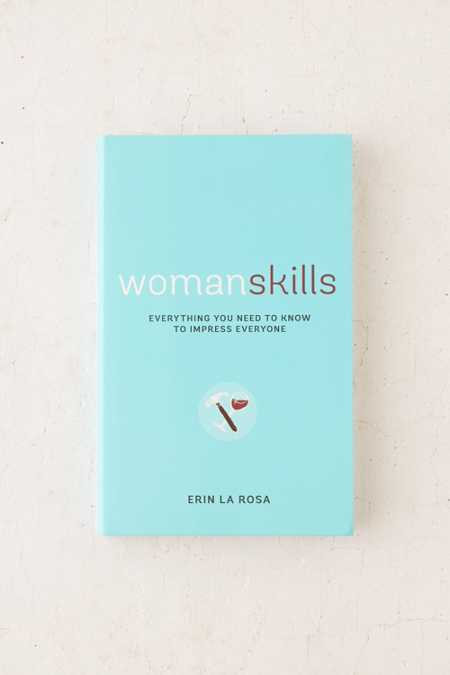 Womanskills: Everything You Need To Know To Impress Everyone By Erin La Rosa