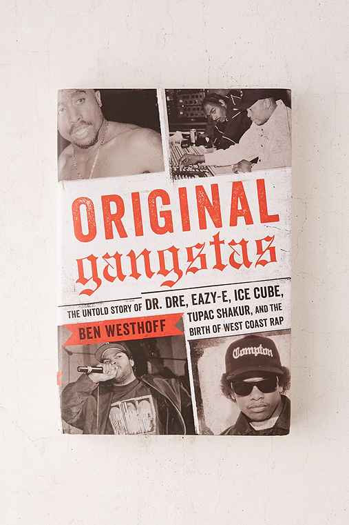Original Gangstas: The Untold Story Of Dr. Dre, Eazy-E, Ice Cube, Tupac Shakur, And The Birth Of West Coast Rap By Ben Westhoff,ASSORTED,ONE SIZE