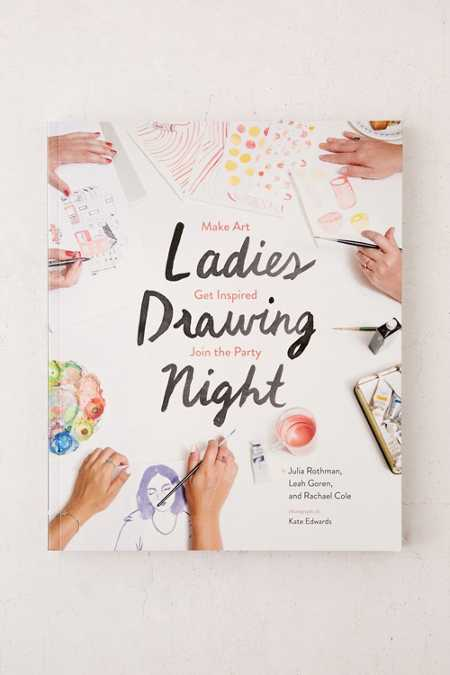 Ladies Drawing Night: Make Art, Get Inspired, Join The Party By Julia Rothman, Leah Goren & Rachael Cole