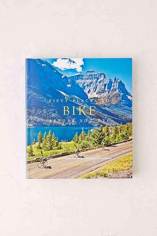 Fifty Places To Bike Before You Die: Biking Experts Share The World's Greatest Destinations By Chris Santella,ASSORTED,ONE SIZE