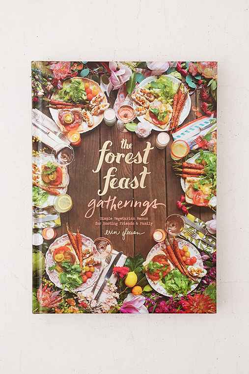 The Forest Feast Gatherings: Simple Vegetarian Menus For Hosting Friends & Family By Erin Gleeson,ASSORTED,ONE SIZE