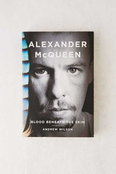 Alexander McQueen: Blood Beneath The Skin By Andrew Wilson