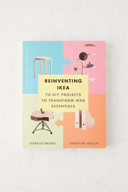 Reinventing Ikea: 70 DIY Projects To Transform Ikea Essentials By Isabella Bruno & Christine Baillet