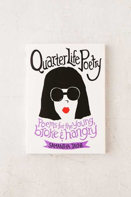 Quarter Life Poetry: Poems For The Young, Broke And Hangry By Samantha Jayne