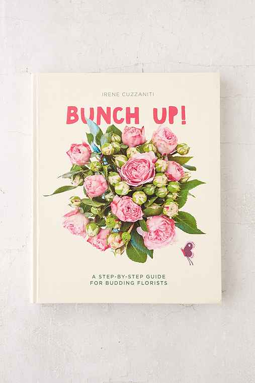 Bunch Up!: A Step-By-Step Guide For Budding Florists By Irene Cuzzaniti,ASSORTED,ONE SIZE