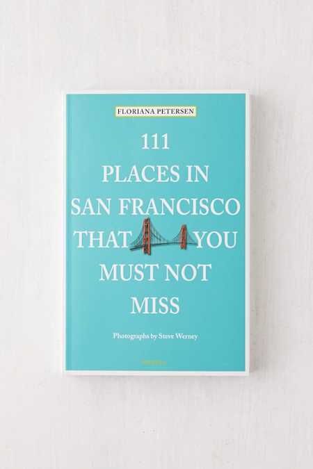 111 Places in San Francisco That You Must Not Miss By Floriana Petersen