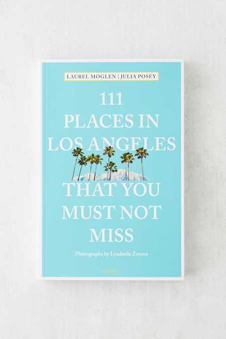111 Places in Los Angeles That You Must Not Miss By Laurel Moglen & Julia Posey