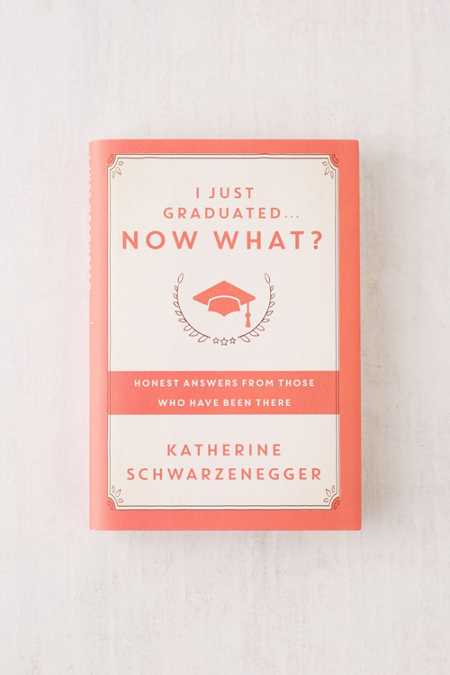 I Just Graduated... Now What? By Katherine Schwarzenegger
