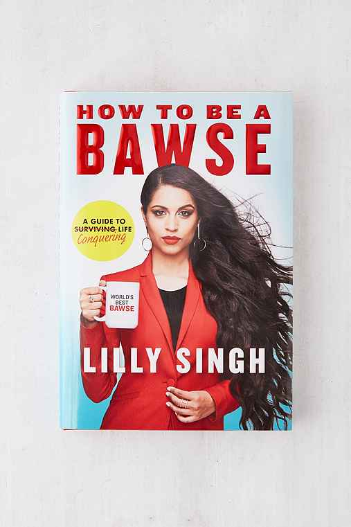 How to Be a Bawse: A Guide to Conquering Life By Lilly Singh,ASSORTED,ONE SIZE