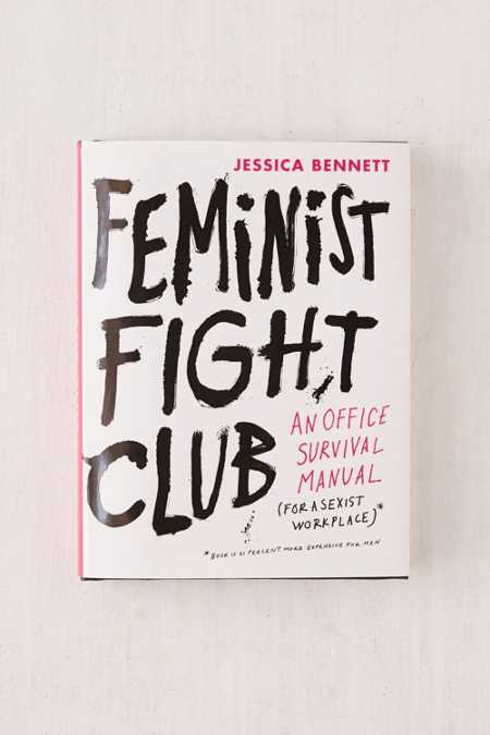 Feminist Fight Club: An Office Survival Manual for a Sexist Workplace By Jessica Bennett
