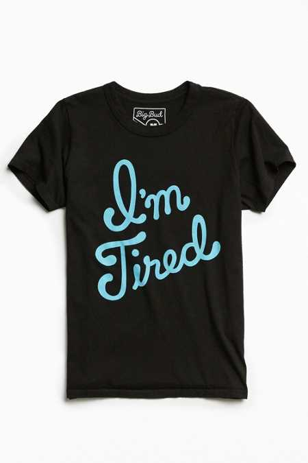 Big Bud Press I'm Tired Tee