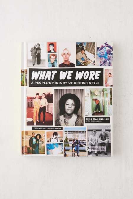 What We Wore: A People's History of British Style By Nina Manandhar